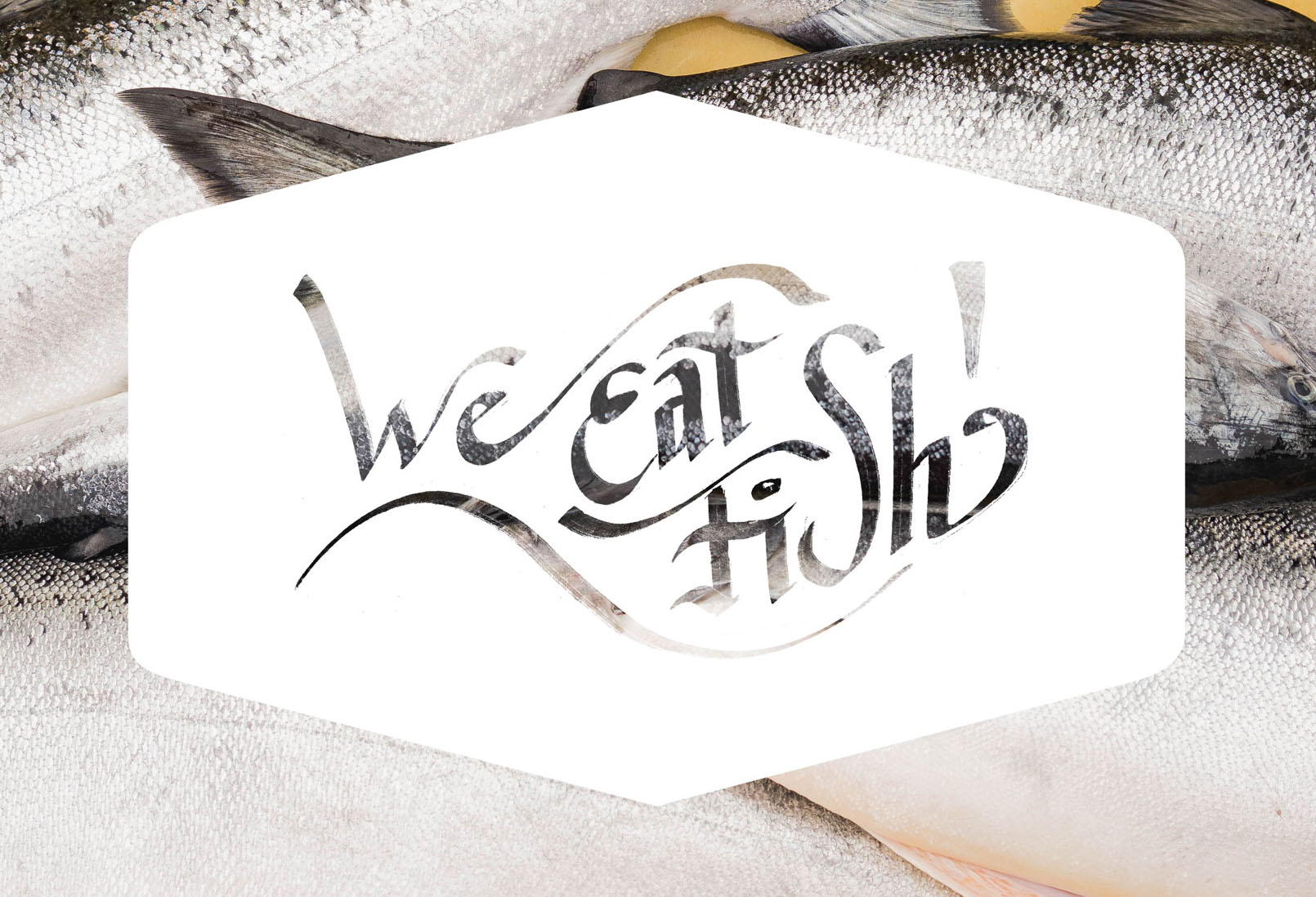 We Eat Fish!